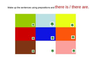 Make up the sentences using prepositions and there is / there are.