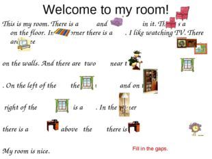 Welcome to my room! This is my room. There is a and two in it. There is a on