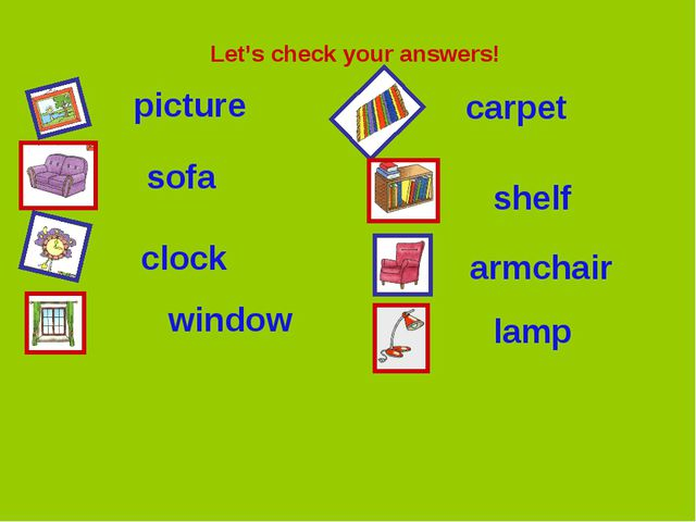 Let's check your answers! picture sofa clock window carpet shelf armchair lamp