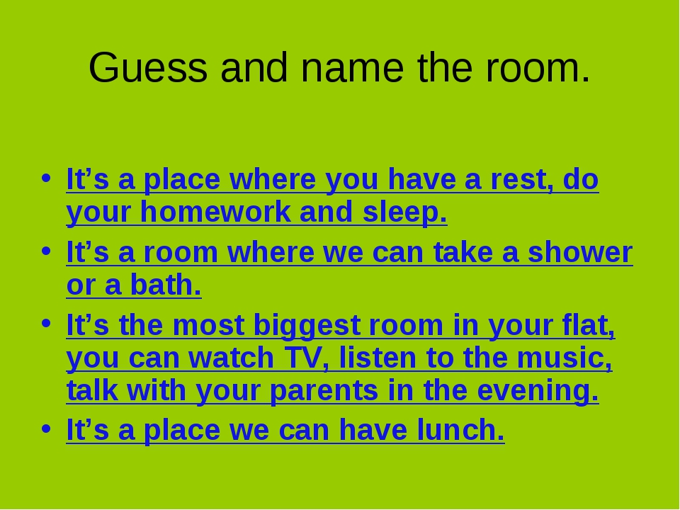 Guess and name the room. It's a place where you have a rest, do your homework...