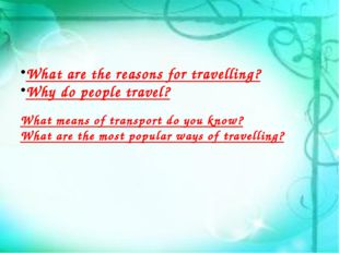 What are the reasons for travelling? Why do people travel? What means of tra
