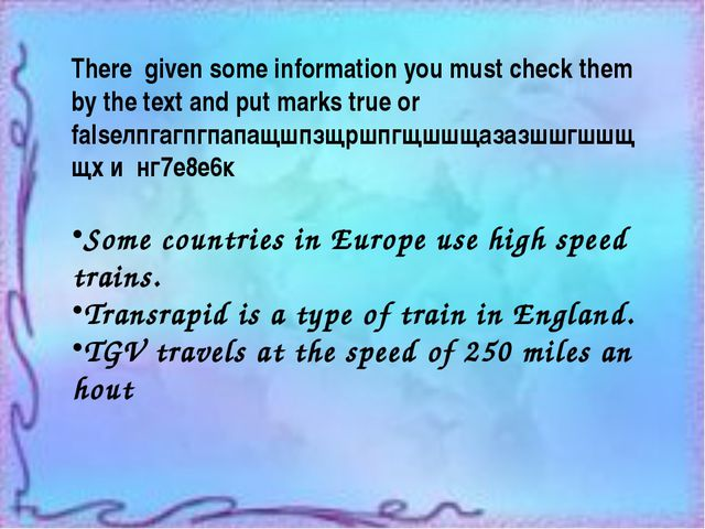 Some countries in Europe use high speed trains. Transrapid is a type of train...