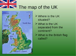 The map of the UK Where is the UK situated? What is the UK separated from the