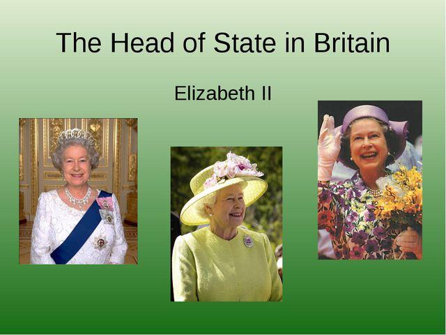The Head of State in Britain Elizabeth II