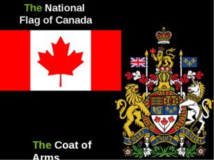 The National Flag of Canada The Coat of Arms