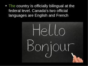 The country is officially bilingual at the federal level. Canada's two offici