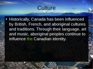 Culture Historically, Canada has been influenced by British, French, and abor