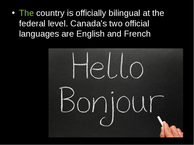 The country is officially bilingual at the federal level. Canada's two offici...