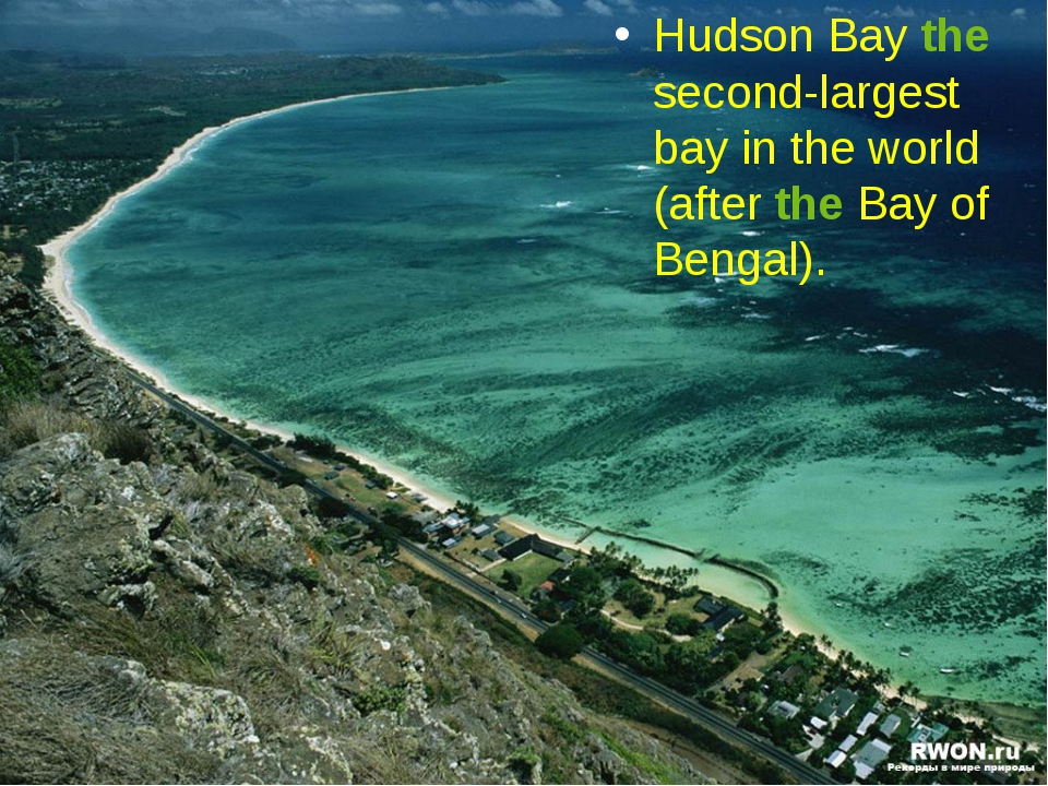 Hudson Bay the second-largest bay in the world (after the Bay of Bengal).