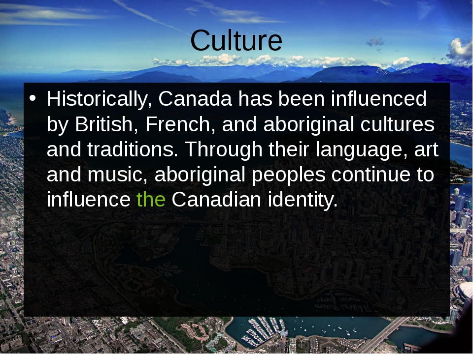Culture Historically, Canada has been influenced by British, French, and abor...