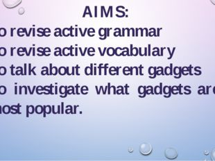 AIMS: To revise active grammar To revise active vocabulary To talk about diff
