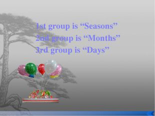 "1st group is ""Seasons"" 2nd group is ""Months"" 3rd group is ""Days"""