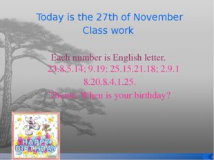 Today is the 27th of November Class work Each number is English letter. 23.8.
