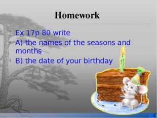 Homework Ex 17p 80 write A) the names of the seasons and months B) the date o