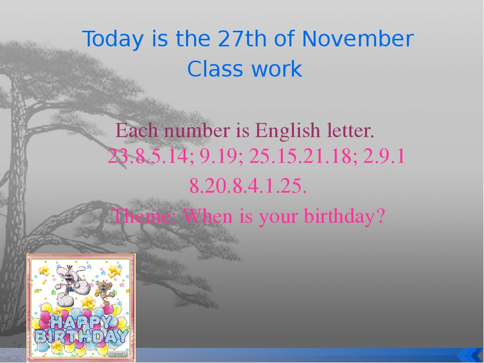 Today is the 27th of November Class work Each number is English letter. 23.8....