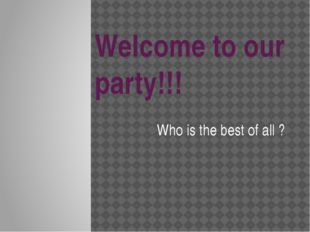 Welcome to our party!!! Who is the best of all ?