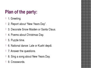 "Plan of the party: 1. Greeting. 2. Report about ""New Years Day"". 3. Decorate"