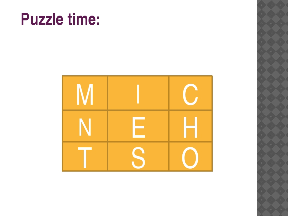 Puzzle time: E M N I C T H S O
