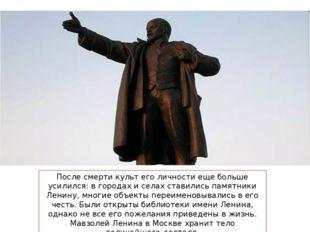 После смерти культ его личности еще больше усилился: в городах и селах ставил
