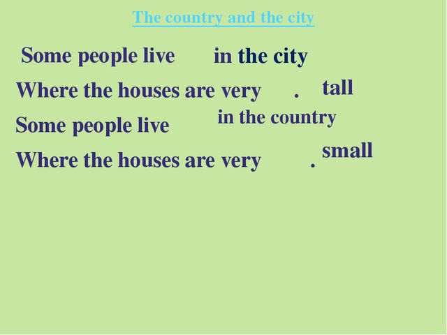 The country and the city Some people live Where the houses are very . Some pe...