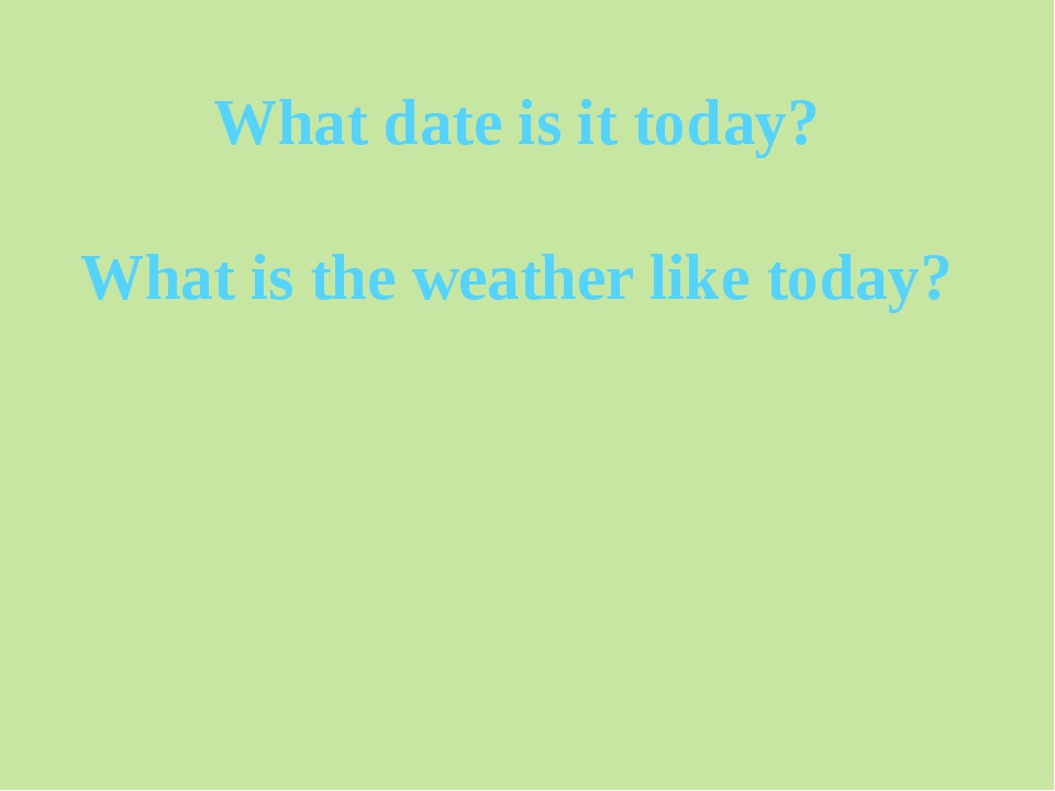 What date is it today? What is the weather like today?