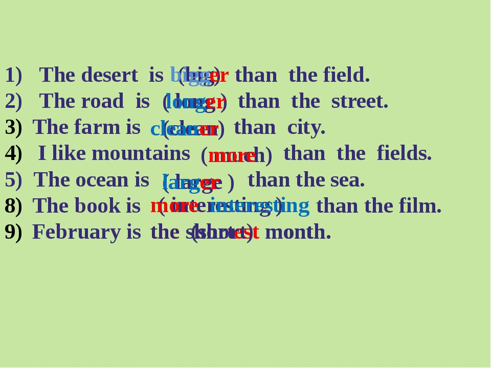 1) The desert is than the field. 2) The road is than the street. The farm is...