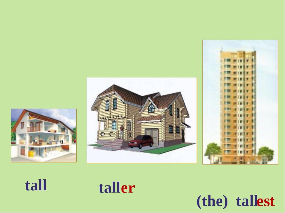 tall tall (the) tall er est