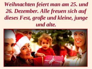 Weihnachten feiert man am 25. und 26. Dezember. Alle freuen sich auf dieses F