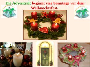 Die Adventzeit beginnt vier Sonntage vor dem Weihnachtsfest.