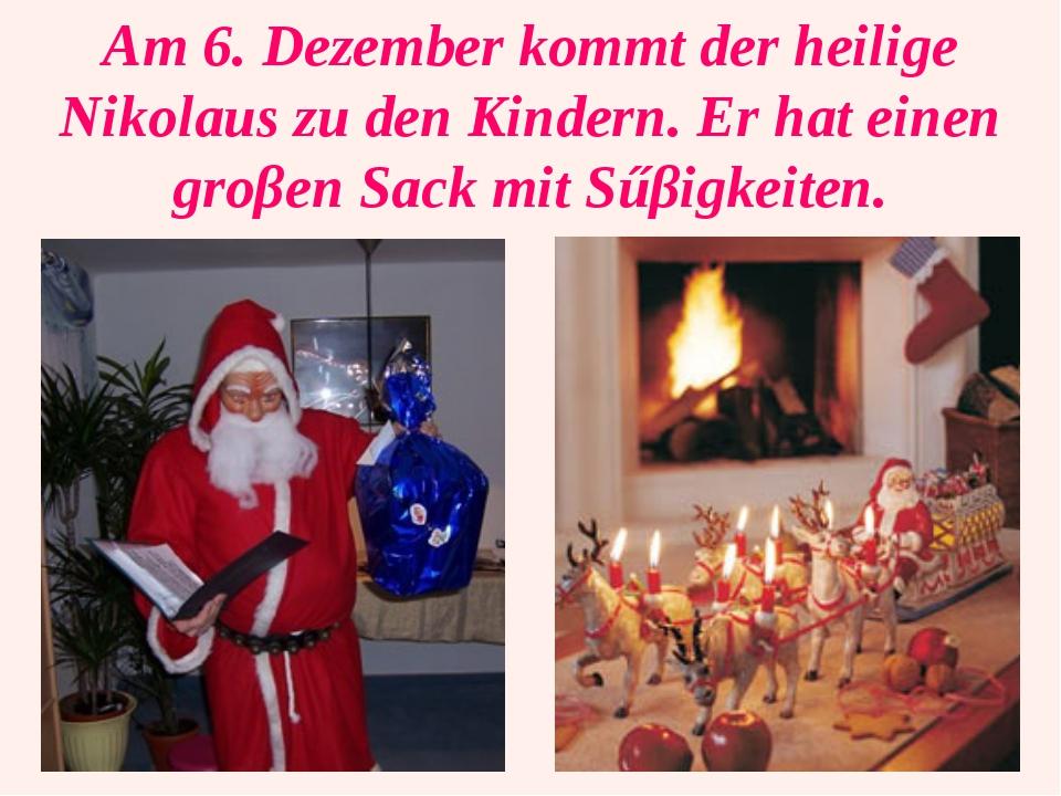 Am 6. Dezember kommt der heilige Nikolaus zu den Kindern. Er hat einen groβen...