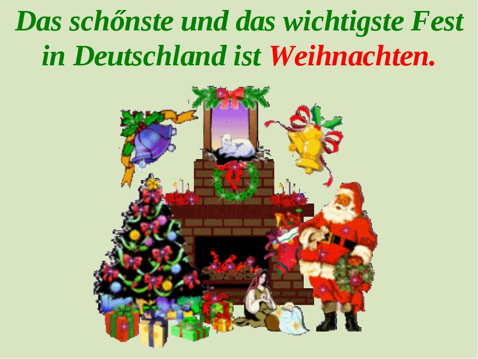 Das schőnste und das wichtigste Fest in Deutschland ist Weihnachten.