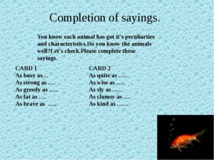 Completion of sayings. You know each animal has got it's peculiarties and cha