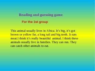 Reading and guessing game. For the 1st group This animal usually lives in Afr