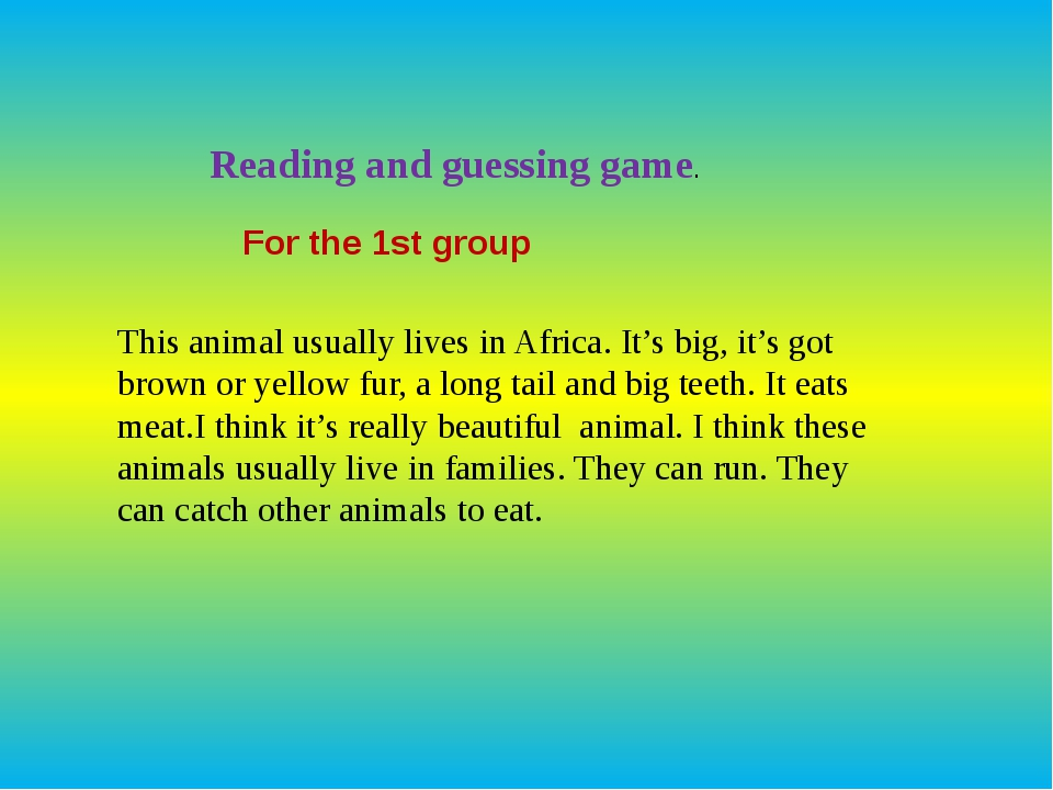 Reading and guessing game. For the 1st group This animal usually lives in Afr...