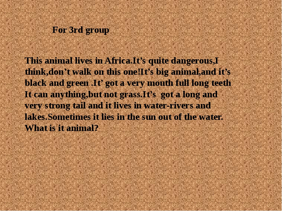For 3rd group This animal lives in Africa.It's quite dangerous,I think,don't...