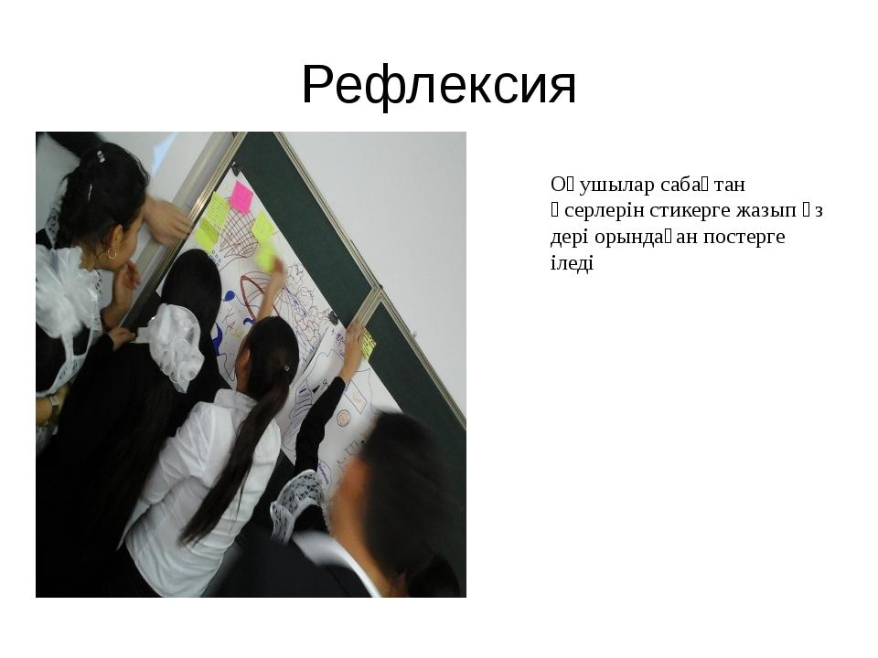 Рефлексия Оқушылар сабақтан әсерлерін стикерге жазып өз дері орындаған постер...