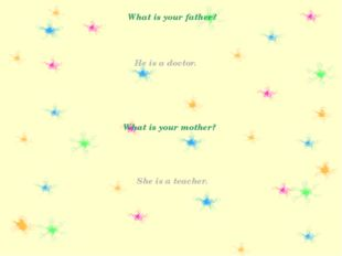 What is your father? He is a doctor. She is a teacher. What is your mother?