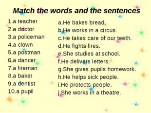 Match the words and the sentences a teacher a doctor a policeman a clown a po