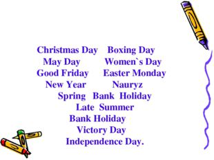 Christmas Day Boxing Day May Day Women`s Day Good Friday Easter Monday New Y