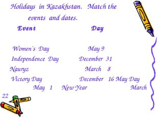 Holidays in Kazakhstan. Match the events and dates. Event Day Women`s Day Ma