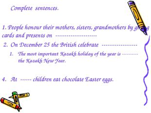 Complete sentences. 1. People honour their mothers, sisters, grandmothers by