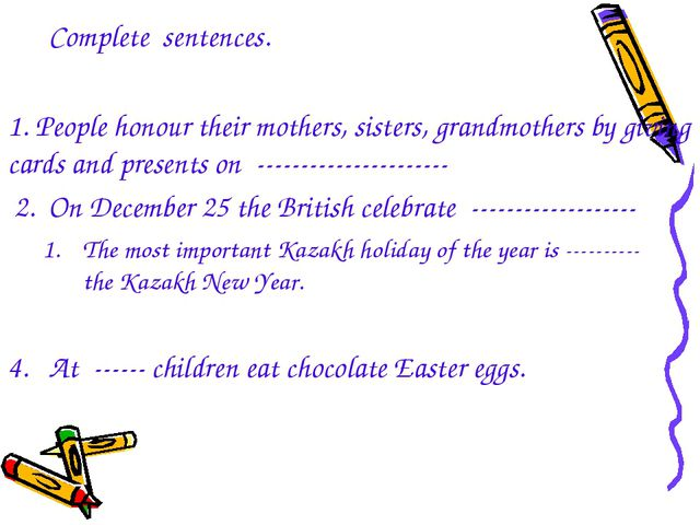Complete sentences. 1. People honour their mothers, sisters, grandmothers by...