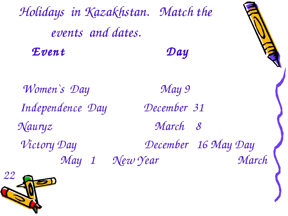 Holidays in Kazakhstan. Match the events and dates. Event Day Women`s Day Ma...