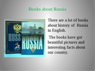 Books about Russia There are a lot of books about history of Russia in Englis