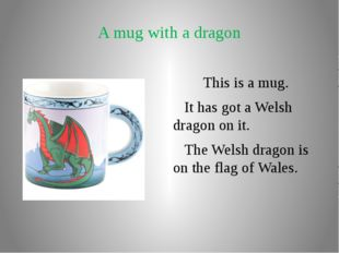 A mug with a dragon This is a mug. It has got a Welsh dragon on it. The Welsh