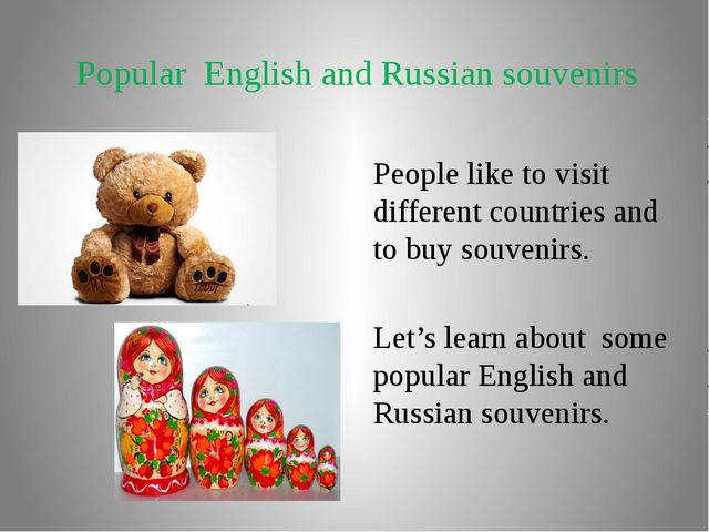 Popular English and Russian souvenirs People like to visit different countrie...