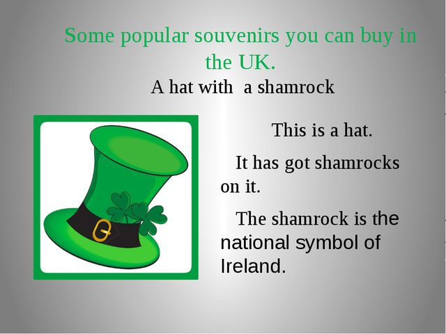 Some popular souvenirs you can buy in the UK. A hat with a shamrock This is a...