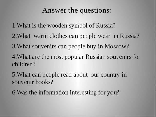 Answer the questions: 1.What is the wooden symbol of Russia? 2.What warm clot...