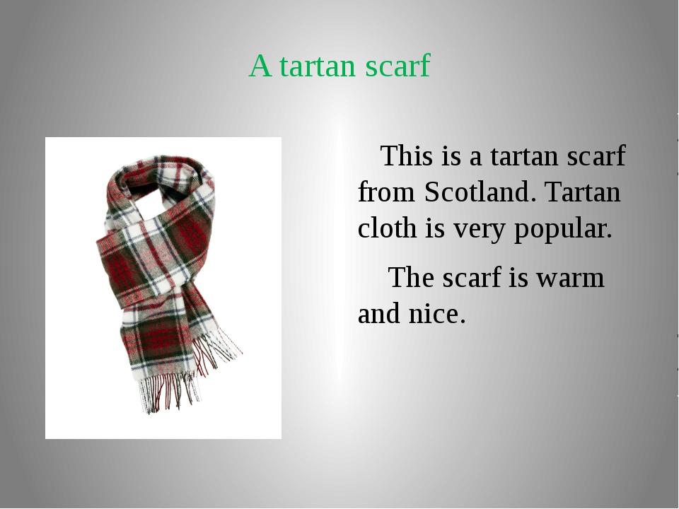 A tartan scarf This is a tartan scarf from Scotland. Tartan cloth is very pop...