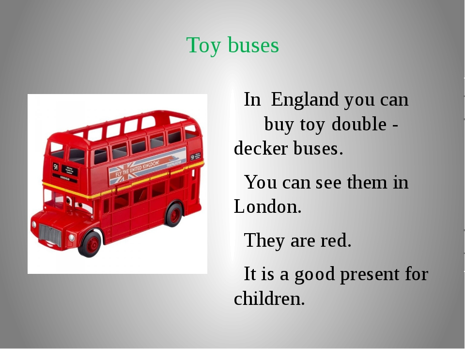 Toy buses In England you can buy toy double - decker buses. You can see them...